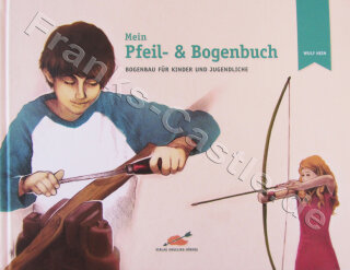 Mein Pfeil- und Bogenbuch-Bogenbau für Kinder und Jugendliche