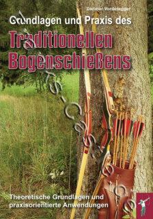 Grundlagen und Praxis des traditionellen Bogenschießens- Theoretische Grundlagen und praxisorientierte Anwendungen